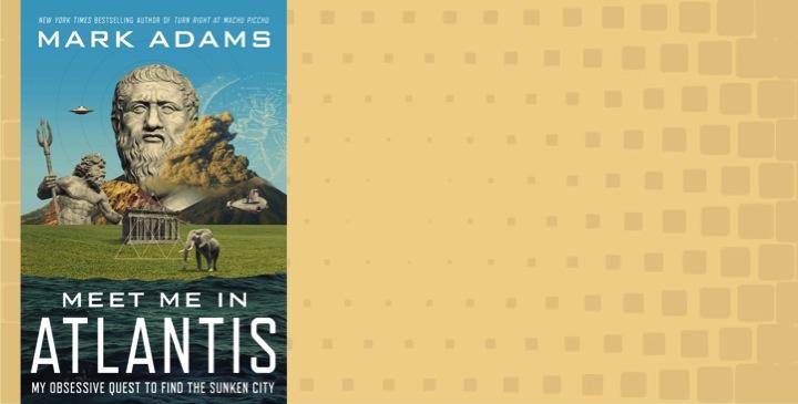 "Mark Adams to Discuss ""Meet Me in Atlantis"" on April 16"
