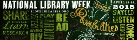 It's National Library Week! See the Unlimited Possibilities @ Your Library