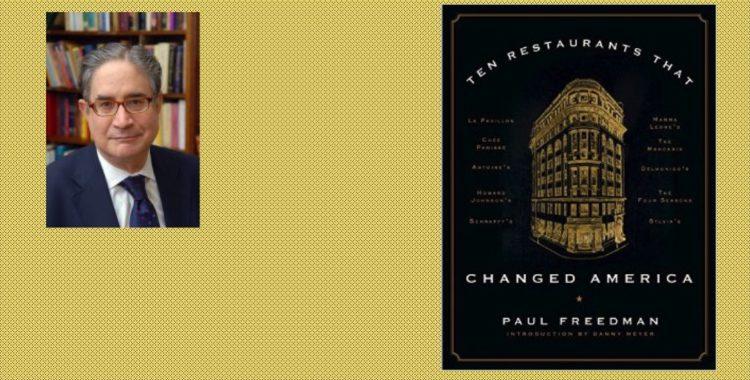 "Author Talk: Paul Freedman's ""Ten Restaurants That Changed America"" on October 24"